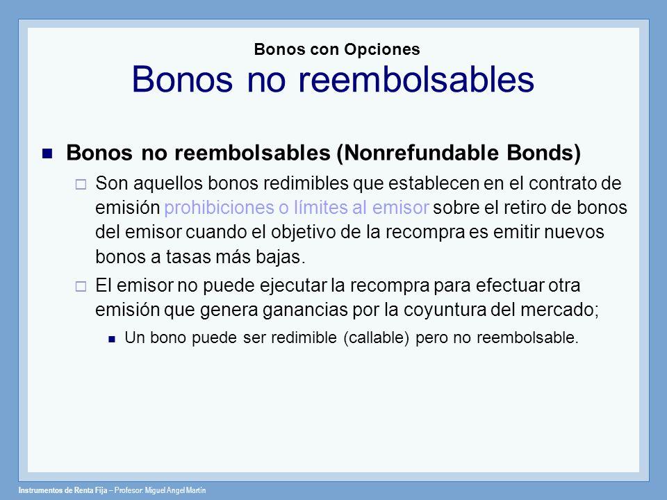 Instrumentos de Renta Fija – Profesor: Miguel Angel Martín Bonos con Opciones Bonos no reembolsables Bonos no reembolsables (Nonrefundable Bonds) Son