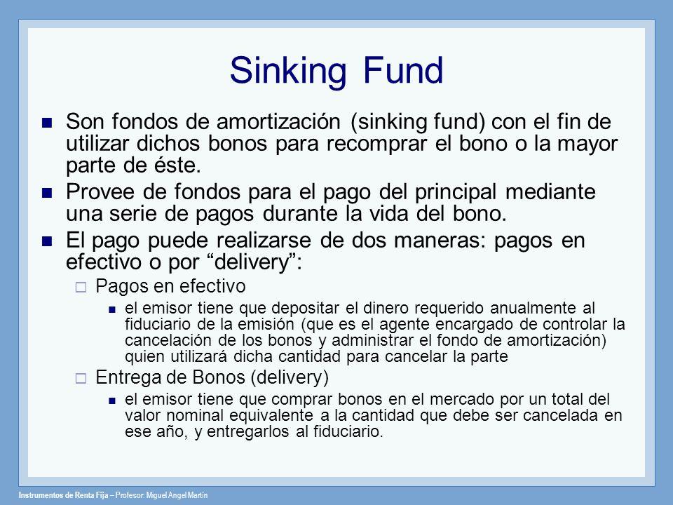 Instrumentos de Renta Fija – Profesor: Miguel Angel Martín Sinking Fund Son fondos de amortización (sinking fund) con el fin de utilizar dichos bonos