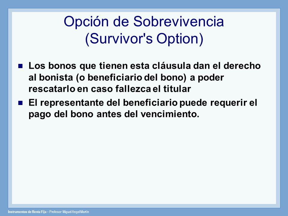 Instrumentos de Renta Fija – Profesor: Miguel Angel Martín Opción de Sobrevivencia (Survivor's Option) Los bonos que tienen esta cláusula dan el derec
