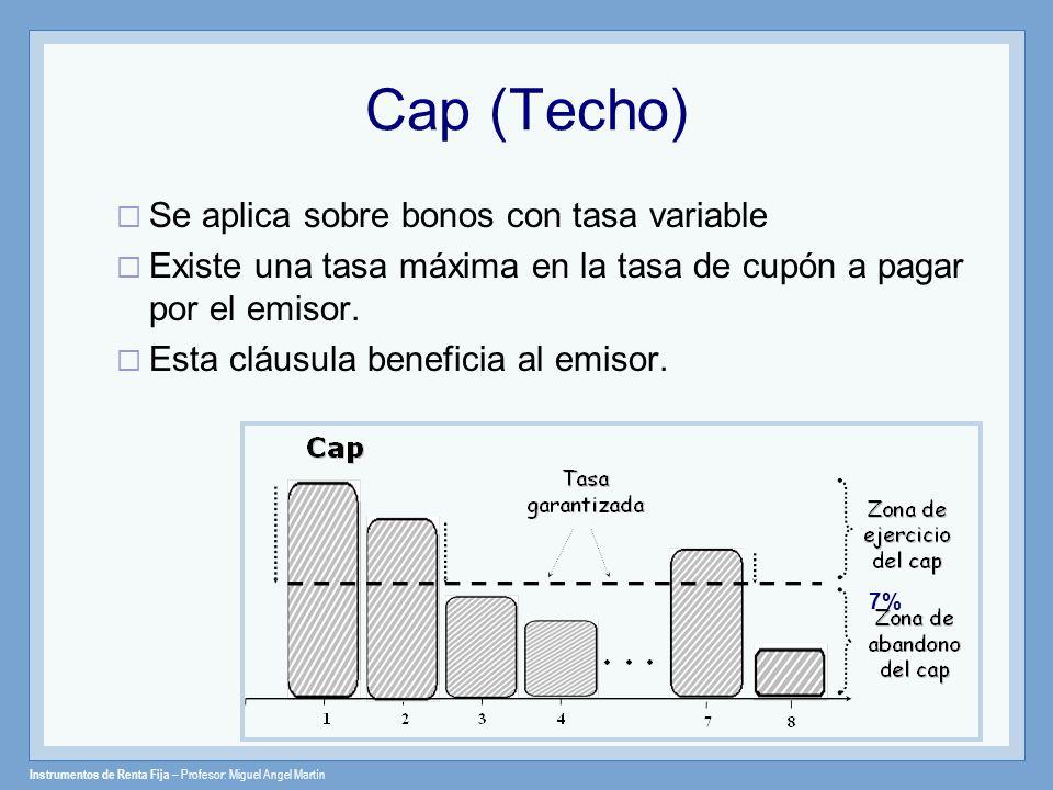 Cap (Techo) Se aplica sobre bonos con tasa variable Existe una tasa máxima en la tasa de cupón a pagar por el emisor. Esta cláusula beneficia al emiso