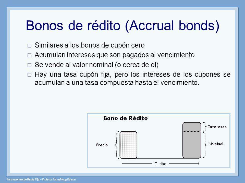 Bonos de rédito (Accrual bonds) Similares a los bonos de cupón cero Acumulan intereses que son pagados al vencimiento Se vende al valor nominal (o cer