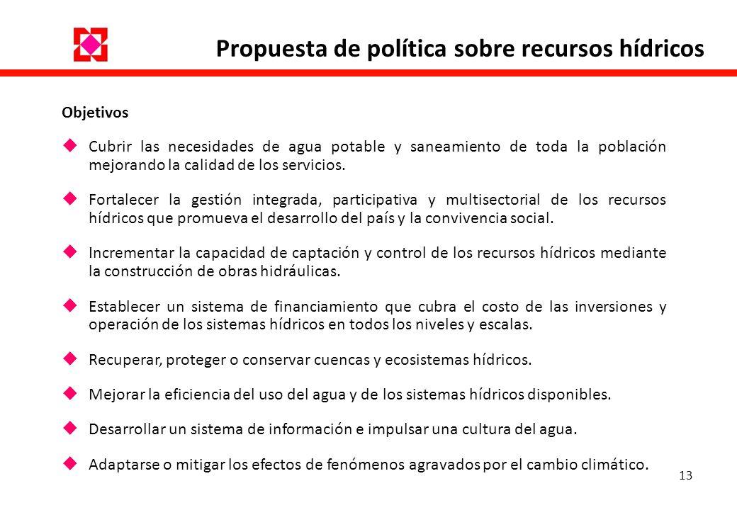 13 Propuesta de política sobre recursos hídricos Objetivos Cubrir las necesidades de agua potable y saneamiento de toda la población mejorando la cali