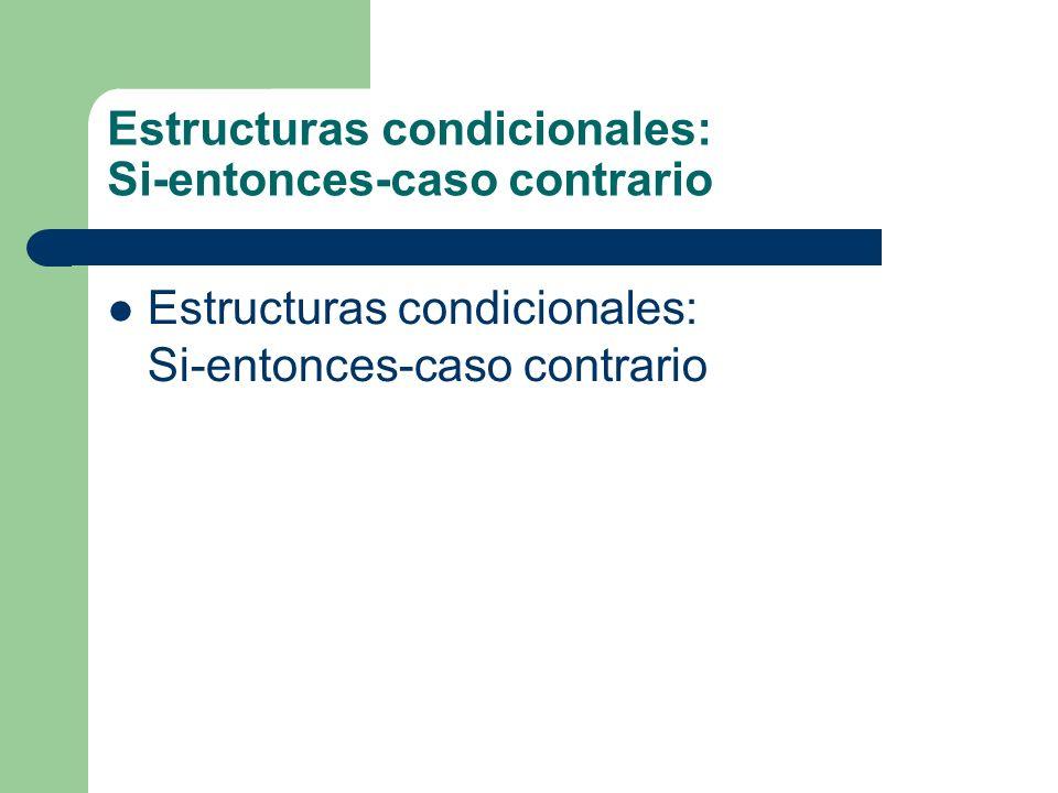 Estructuras condicionales: Si-entonces-caso contrario