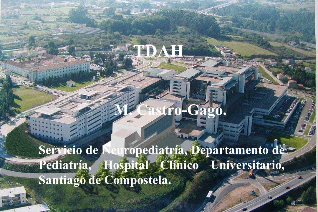TDAH M. Castro-Gago. Servicio de Neuropediatría, Departamento de Pediatría, Hospital Clínico Universitario, Santiago de Compostela.