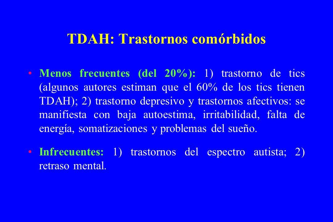 TDAH: Trastornos comórbidos Menos frecuentes (del 20%): 1) trastorno de tics (algunos autores estiman que el 60% de los tics tienen TDAH); 2) trastorn