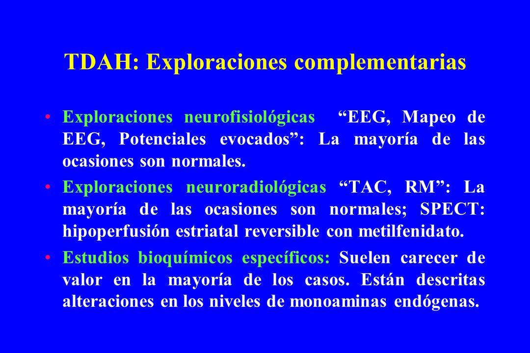 TDAH: Exploraciones complementarias Exploraciones neurofisiológicas EEG, Mapeo de EEG, Potenciales evocados: La mayoría de las ocasiones son normales.