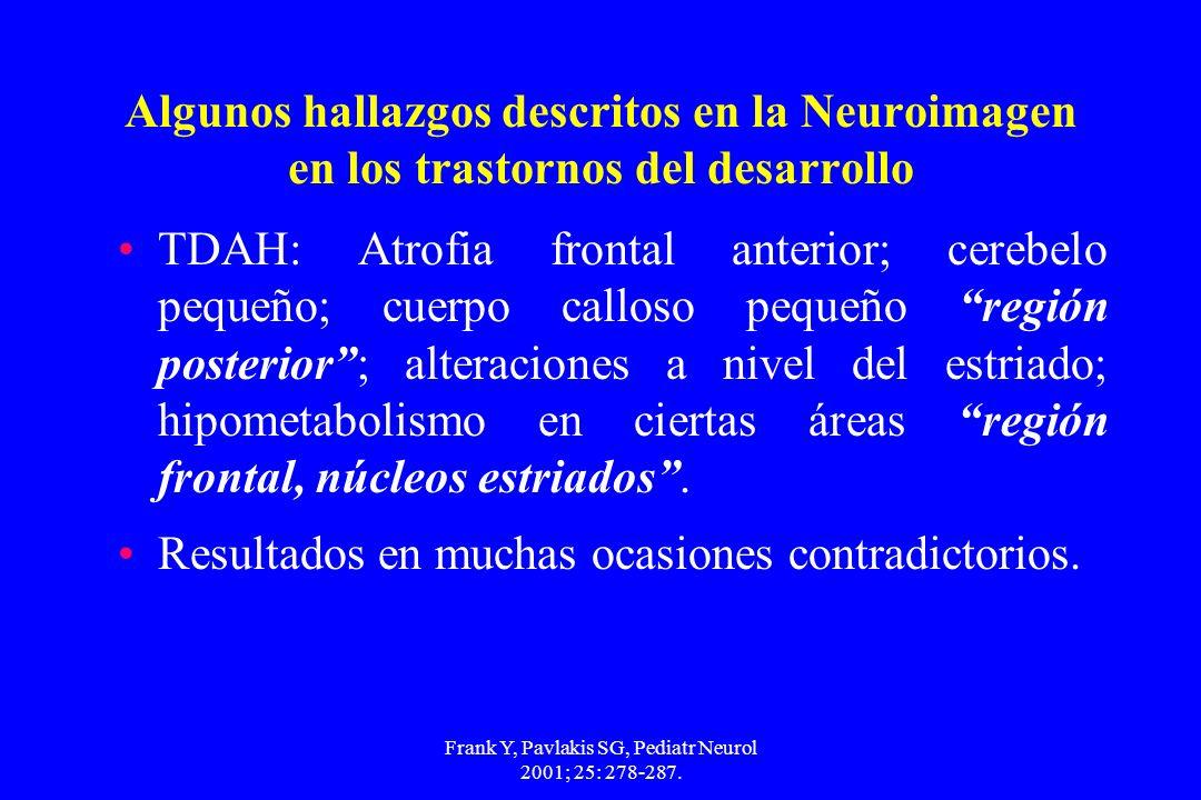 Frank Y, Pavlakis SG, Pediatr Neurol 2001; 25: 278-287. Algunos hallazgos descritos en la Neuroimagen en los trastornos del desarrollo TDAH: Atrofia f