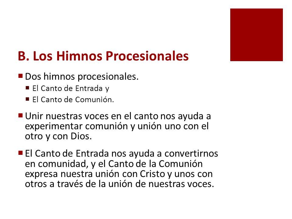 B. Los Himnos Procesionales Dos himnos procesionales. El Canto de Entrada y El Canto de Comunión. Unir nuestras voces en el canto nos ayuda a experime