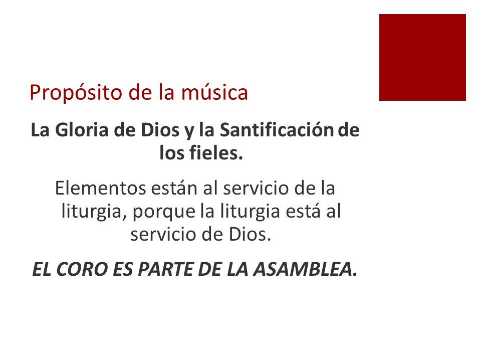Propósito de la música La Gloria de Dios y la Santificación de los fieles. Elementos están al servicio de la liturgia, porque la liturgia está al serv
