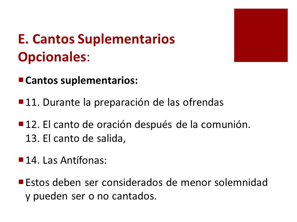E. Cantos Suplementarios Opcionales: Cantos suplementarios: 11. Durante la preparación de las ofrendas 12. El canto de oración después de la comunión.