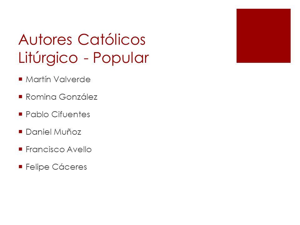 Autores Católicos Litúrgico - Popular Martín Valverde Romina González Pablo Cifuentes Daniel Muñoz Francisco Avello Felipe Cáceres