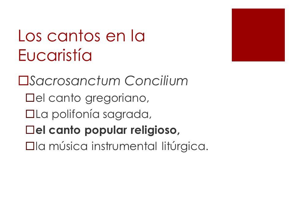 Los cantos en la Eucaristía Sacrosanctum Concilium el canto gregoriano, La polifonía sagrada, el canto popular religioso, la música instrumental litúr