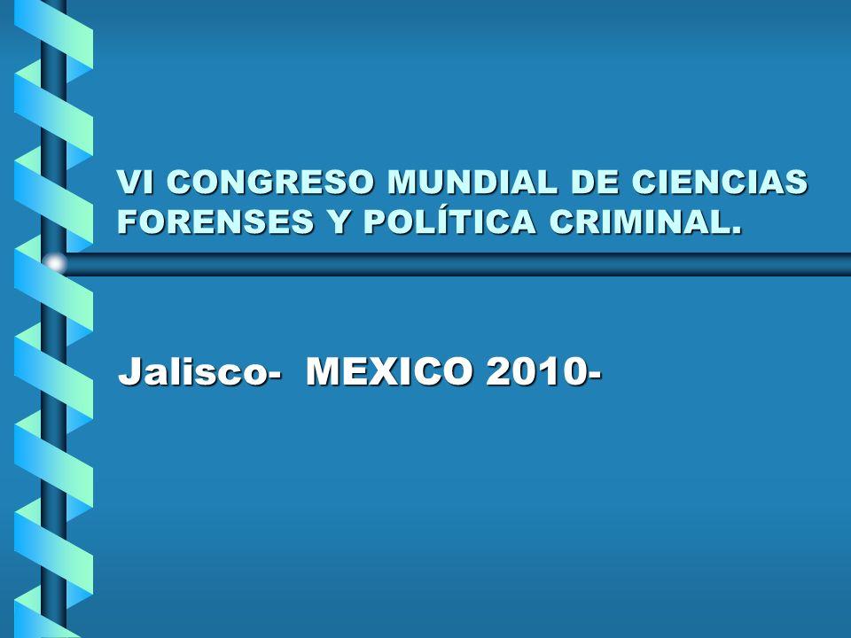 VI CONGRESO MUNDIAL DE CIENCIAS FORENSES Y POLÍTICA CRIMINAL. Jalisco- MEXICO 2010-