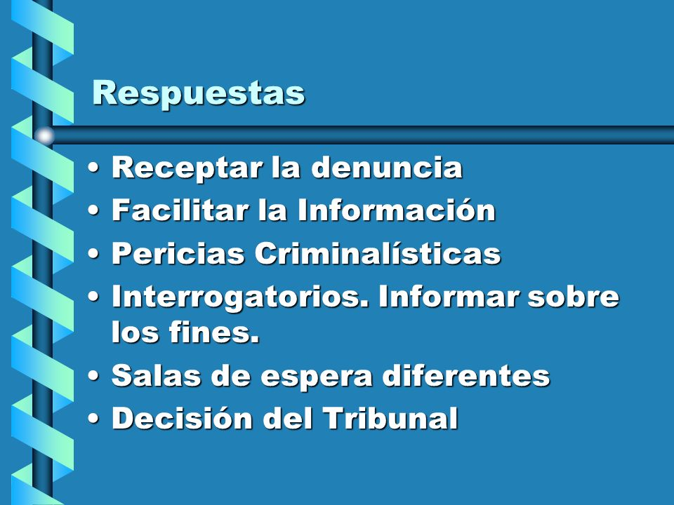 Respuestas Receptar la denunciaReceptar la denuncia Facilitar la InformaciónFacilitar la Información Pericias CriminalísticasPericias Criminalísticas Interrogatorios.