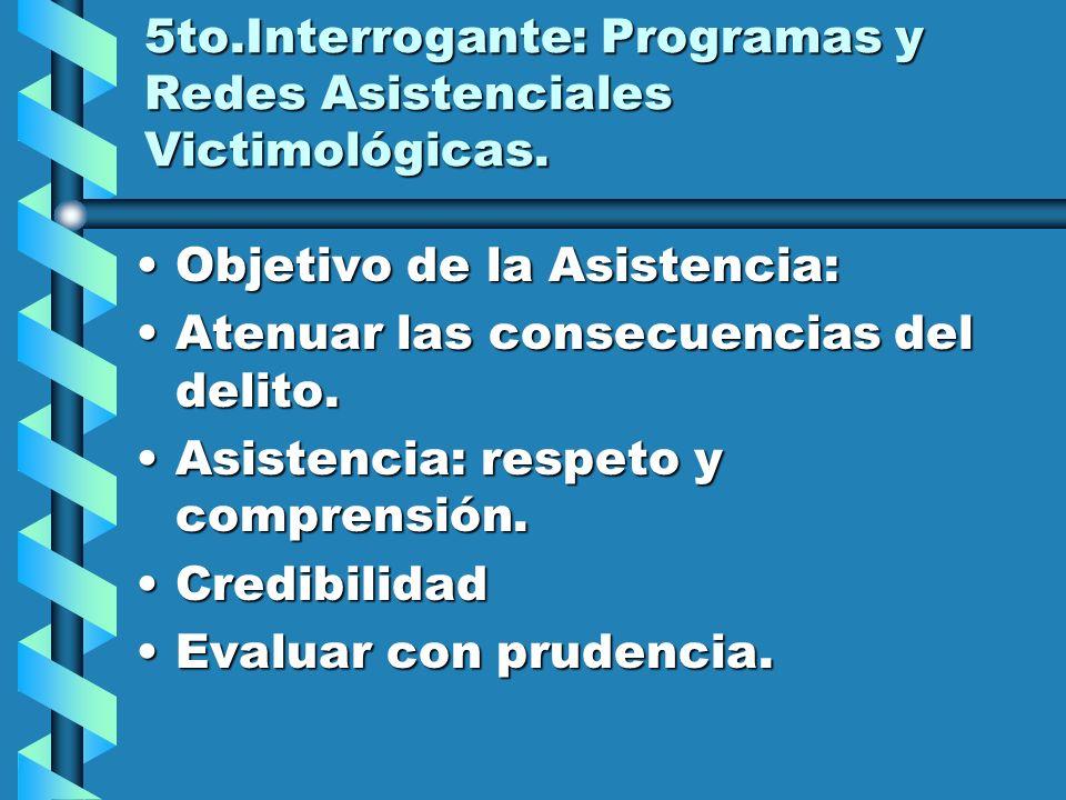 5to.Interrogante: Programas y Redes Asistenciales Victimológicas.
