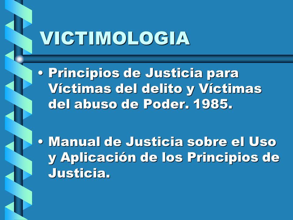 VICTIMOLOGIA Principios de Justicia para Víctimas del delito y Víctimas del abuso de Poder.