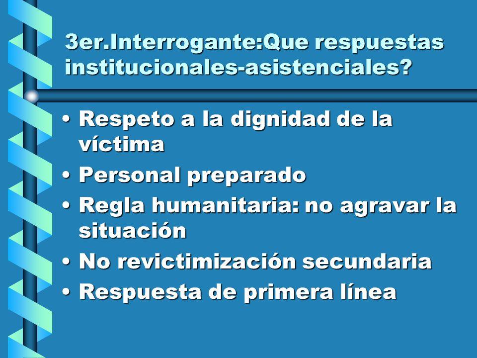 3er.Interrogante:Que respuestas institucionales-asistenciales.