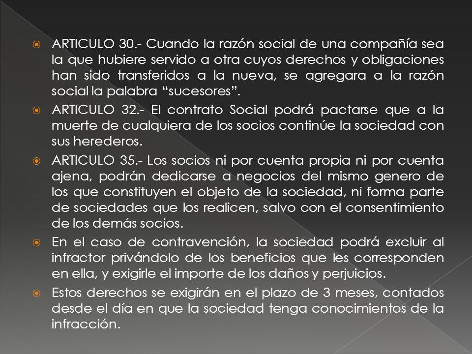 ARTICULO 30.- Cuando la razón social de una compañía sea la que hubiere servido a otra cuyos derechos y obligaciones han sido transferidos a la nueva,