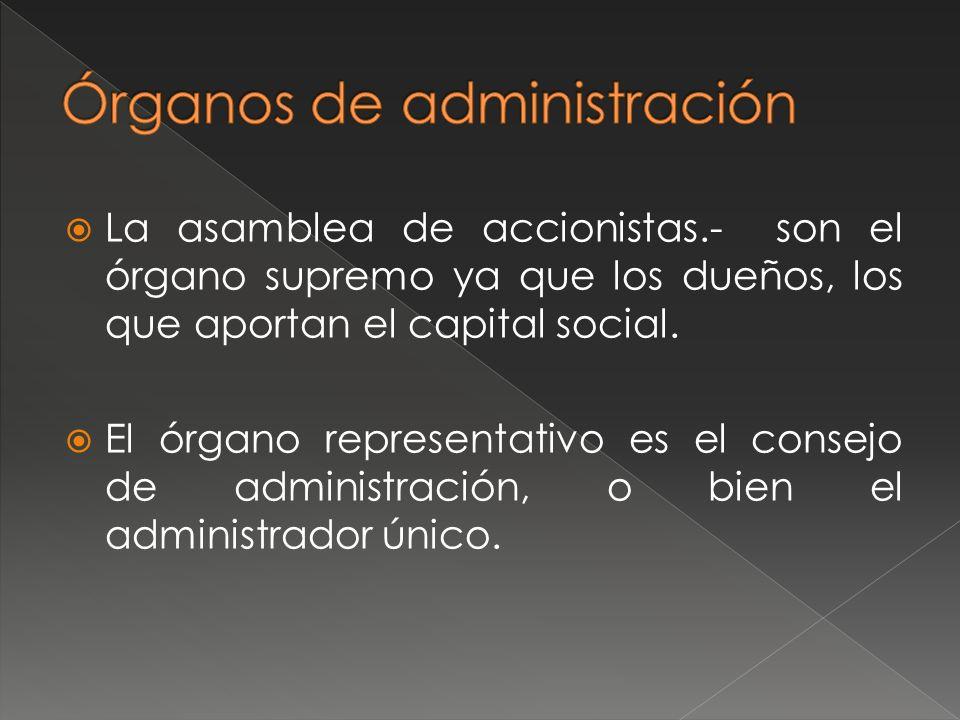 La asamblea de accionistas.- son el órgano supremo ya que los dueños, los que aportan el capital social. El órgano representativo es el consejo de adm
