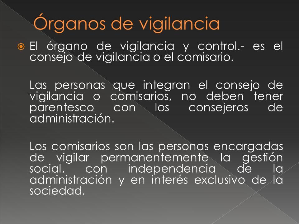 El órgano de vigilancia y control.- es el consejo de vigilancia o el comisario. Las personas que integran el consejo de vigilancia o comisarios, no de