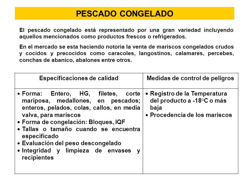 PESCADO CONGELADO Especificaciones de calidad Medidas de control de peligros Forma: Entero, HG, filetes, corte mariposa, medallones, en pescados; ente