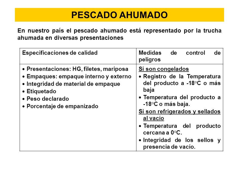 PESCADO AHUMADO En nuestro país el pescado ahumado está representado por la trucha ahumada en diversas presentaciones Especificaciones de calidad Medi