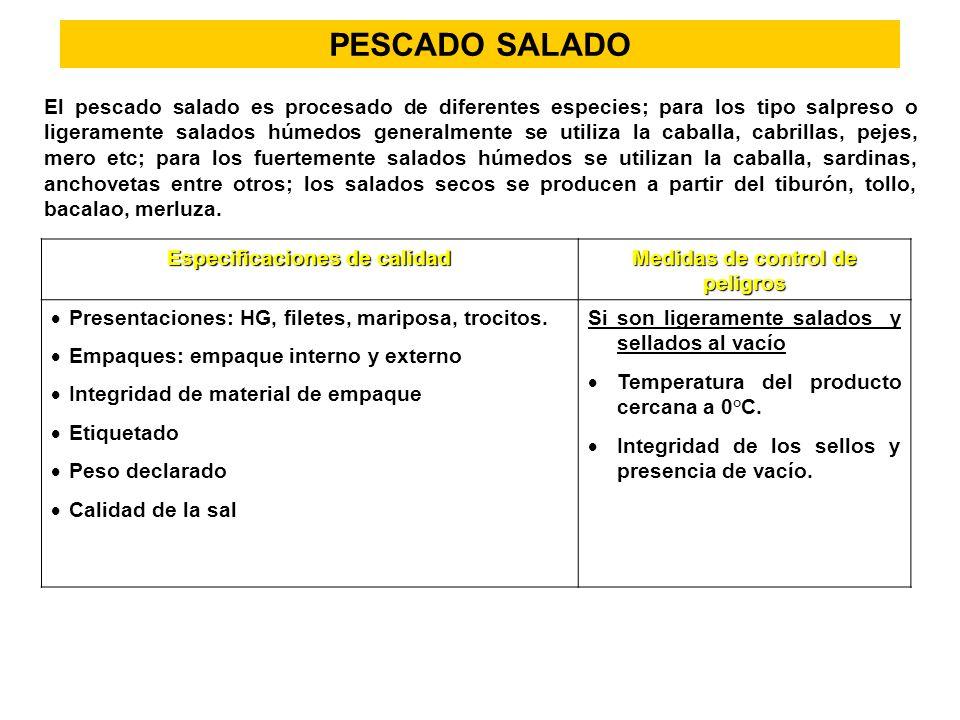 PESCADO SALADO El pescado salado es procesado de diferentes especies; para los tipo salpreso o ligeramente salados húmedos generalmente se utiliza la