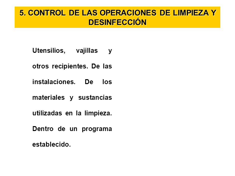 5. CONTROL DE LAS OPERACIONES DE LIMPIEZA Y DESINFECCIÓN Utensilios, vajillas y otros recipientes. De las instalaciones. De los materiales y sustancia