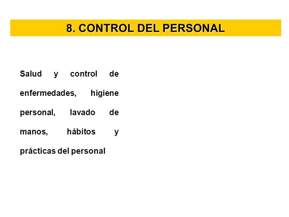 8. CONTROL DEL PERSONAL Salud y control de enfermedades, higiene personal, lavado de manos, hábitos y prácticas del personal