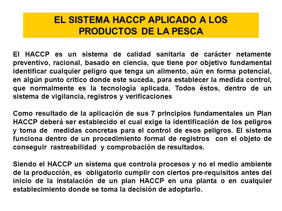 EL SISTEMA HACCP APLICADO A LOS PRODUCTOS DE LA PESCA El HACCP es un sistema de calidad sanitaria de carácter netamente preventivo, racional, basado e