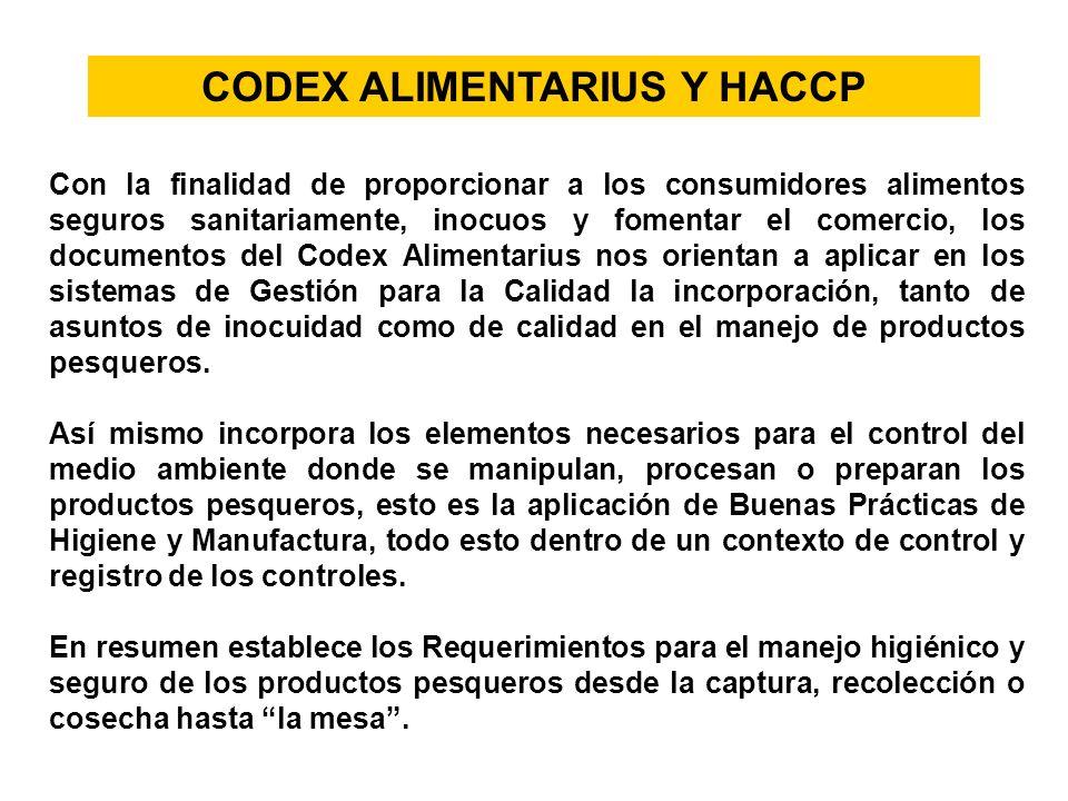 CODEX ALIMENTARIUS Y HACCP Con la finalidad de proporcionar a los consumidores alimentos seguros sanitariamente, inocuos y fomentar el comercio, los d