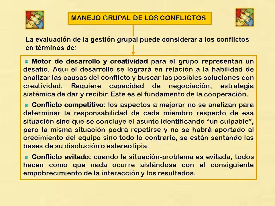 MANEJO GRUPAL DE LOS CONFLICTOS La evaluación de la gestión grupal puede considerar a los conflictos en términos de: Motor de desarrollo y creatividad