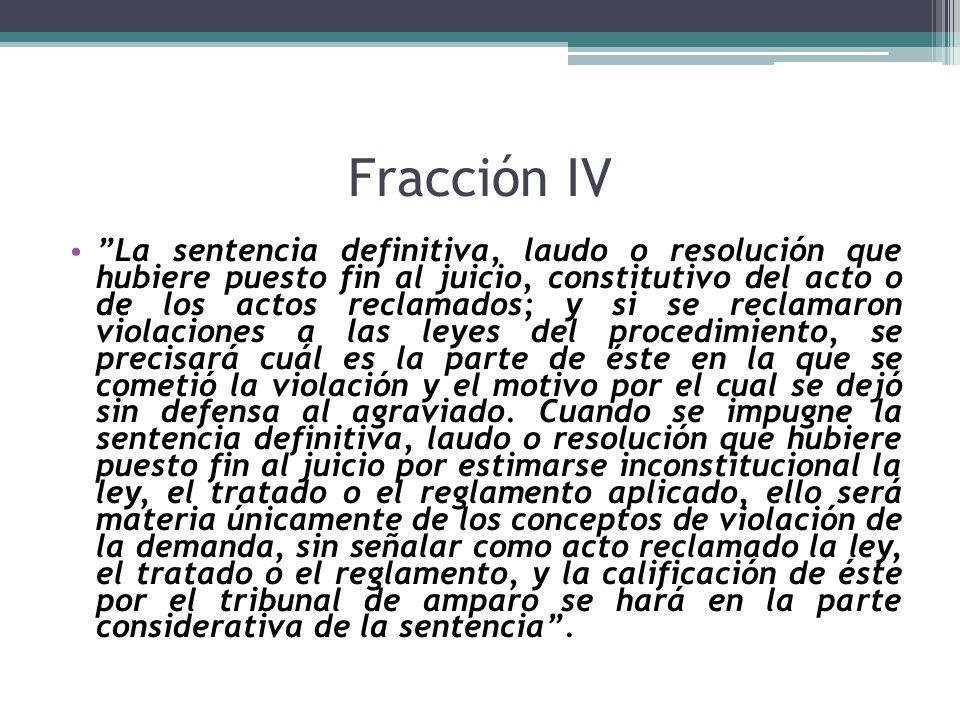 Fracción IV La sentencia definitiva, laudo o resolución que hubiere puesto fin al juicio, constitutivo del acto o de los actos reclamados; y si se rec