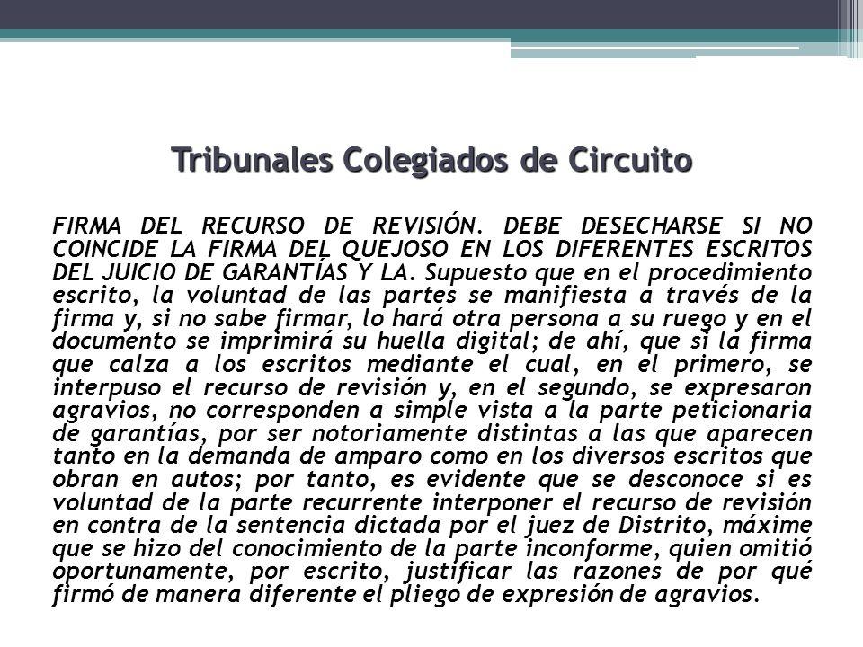 Tribunales Colegiados de Circuito FIRMA DEL RECURSO DE REVISIÓN. DEBE DESECHARSE SI NO COINCIDE LA FIRMA DEL QUEJOSO EN LOS DIFERENTES ESCRITOS DEL JU