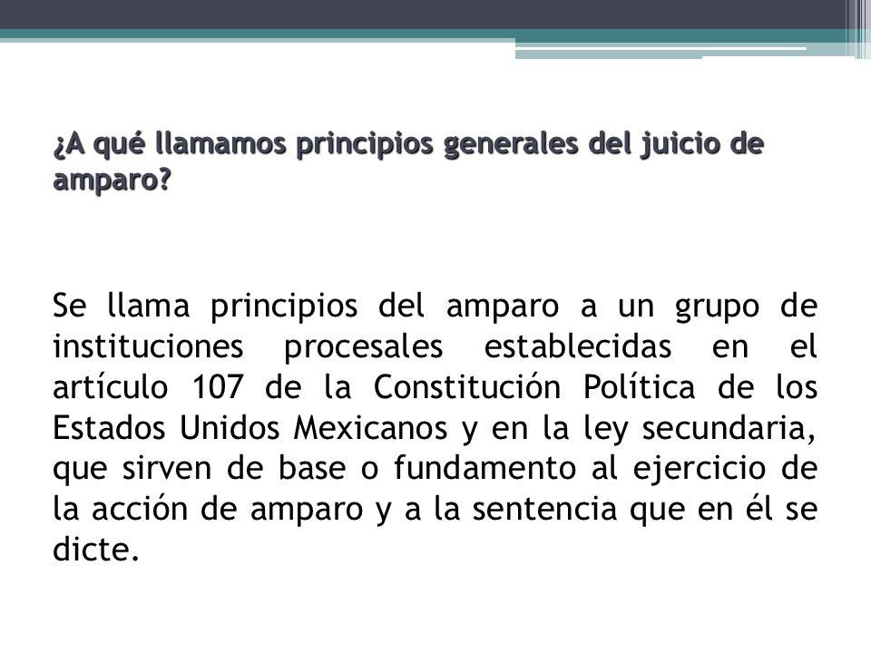 Fundamento constitucional Este principio tiene su fundamento constitucional en las fracciones III y IV del artículo 107 de la Norma Suprema.