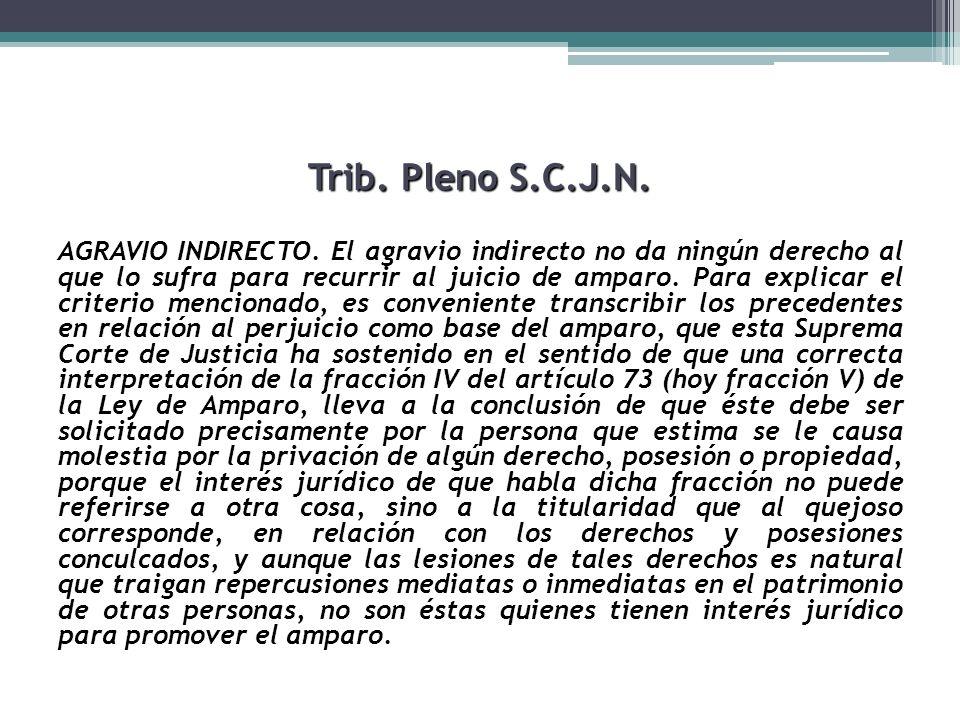 Trib. Pleno S.C.J.N. AGRAVIO INDIRECTO. El agravio indirecto no da ningún derecho al que lo sufra para recurrir al juicio de amparo. Para explicar el