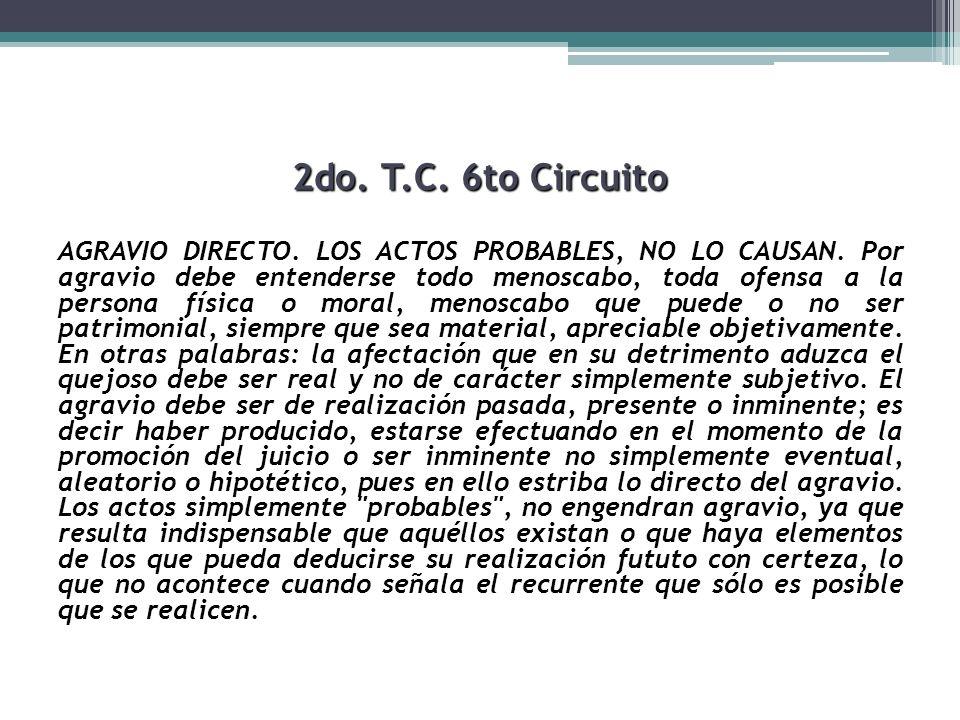 2do. T.C. 6to Circuito AGRAVIO DIRECTO. LOS ACTOS PROBABLES, NO LO CAUSAN. Por agravio debe entenderse todo menoscabo, toda ofensa a la persona física