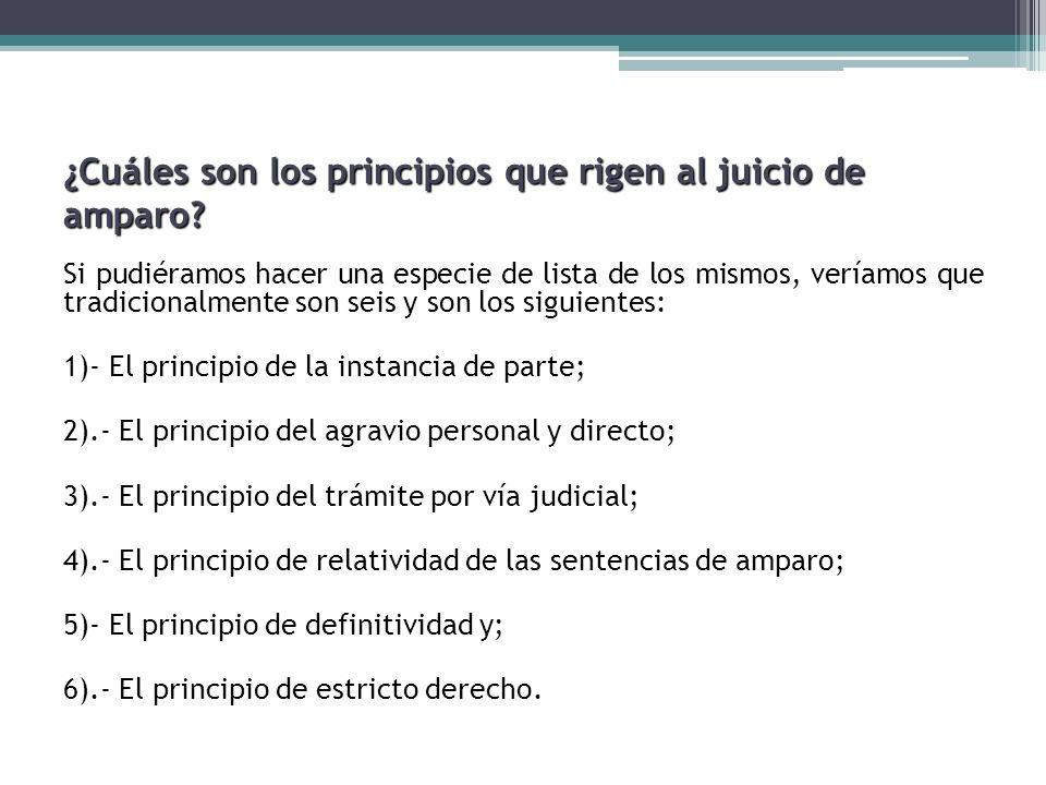 ¿Cuáles son los principios que rigen al juicio de amparo? Si pudiéramos hacer una especie de lista de los mismos, veríamos que tradicionalmente son se