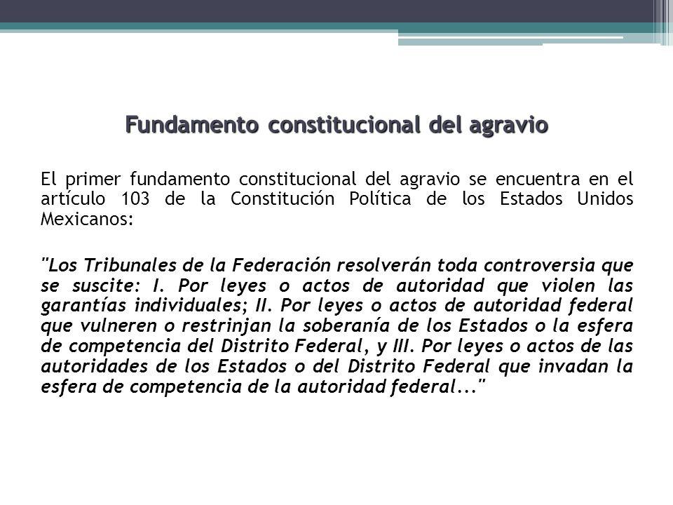 Fundamento constitucional del agravio El primer fundamento constitucional del agravio se encuentra en el artículo 103 de la Constitución Política de l