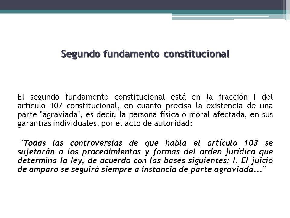 Segundo fundamento constitucional El segundo fundamento constitucional está en la fracción I del artículo 107 constitucional, en cuanto precisa la exi