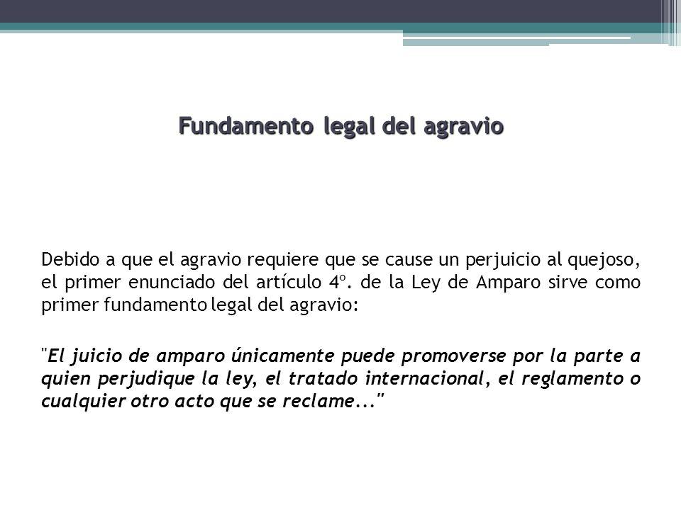 Fundamento legal del agravio Debido a que el agravio requiere que se cause un perjuicio al quejoso, el primer enunciado del artículo 4º. de la Ley de