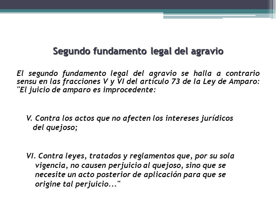 Segundo fundamento legal del agravio El segundo fundamento legal del agravio se halla a contrario sensu en las fracciones V y VI del artículo 73 de la