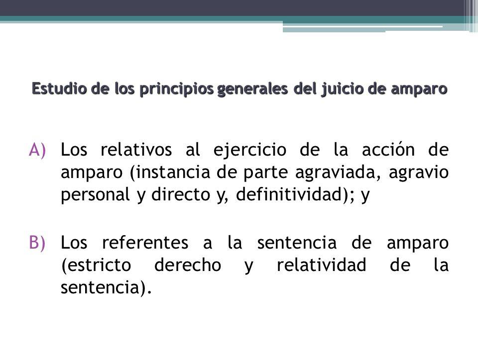 Estudio de los principios generales del juicio de amparo A)Los relativos al ejercicio de la acción de amparo (instancia de parte agraviada, agravio pe