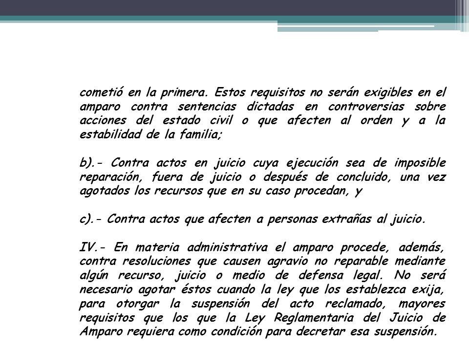 cometió en la primera. Estos requisitos no serán exigibles en el amparo contra sentencias dictadas en controversias sobre acciones del estado civil o