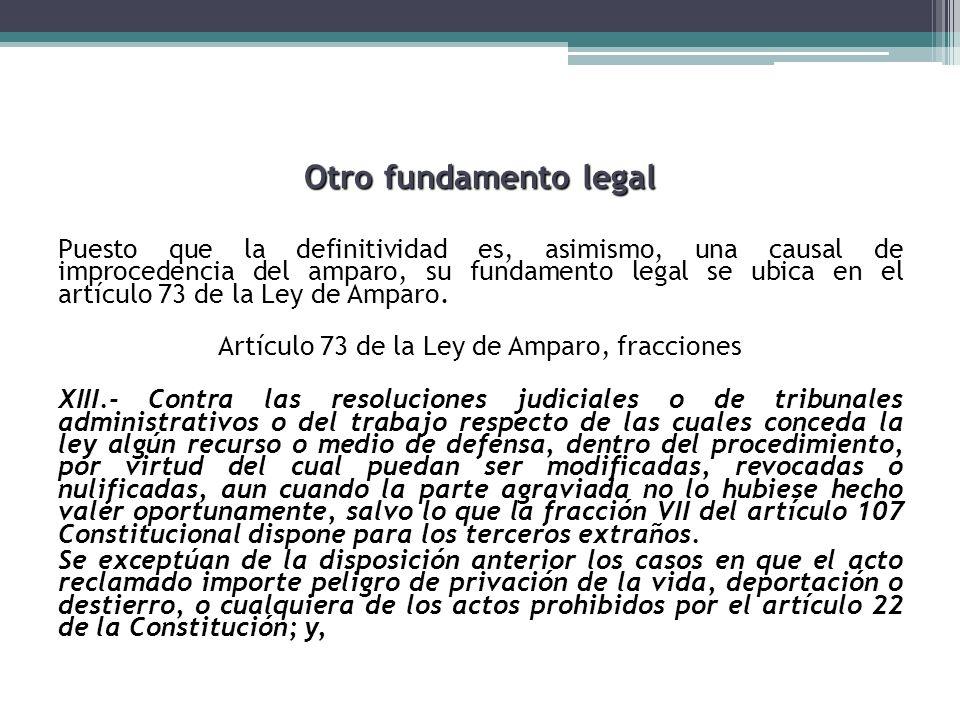 Otro fundamento legal Puesto que la definitividad es, asimismo, una causal de improcedencia del amparo, su fundamento legal se ubica en el artículo 73