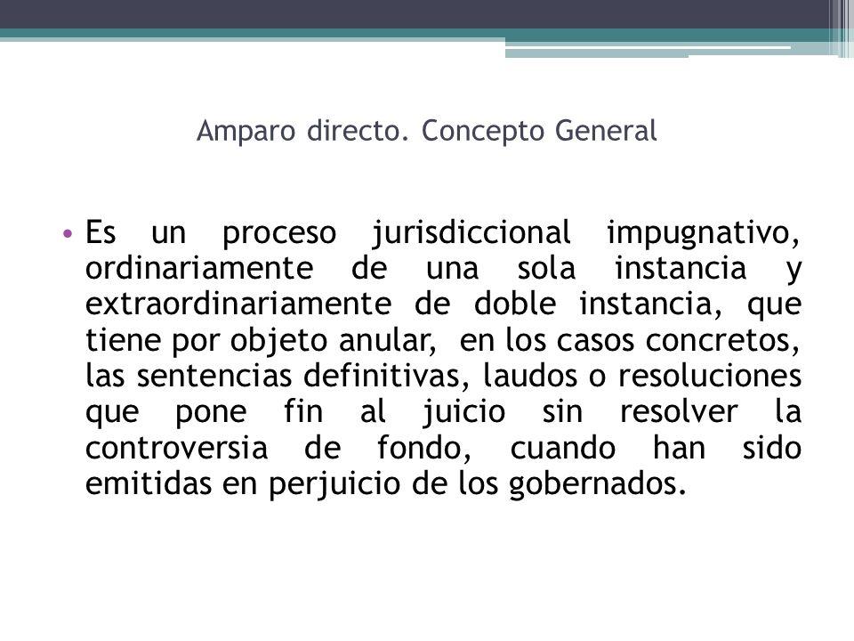 Amparo directo. Concepto General Es un proceso jurisdiccional impugnativo, ordinariamente de una sola instancia y extraordinariamente de doble instanc