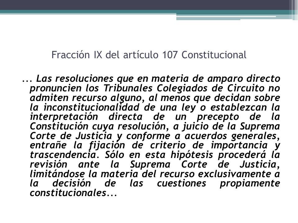 Fracción IX del artículo 107 Constitucional... Las resoluciones que en materia de amparo directo pronuncien los Tribunales Colegiados de Circuito no a