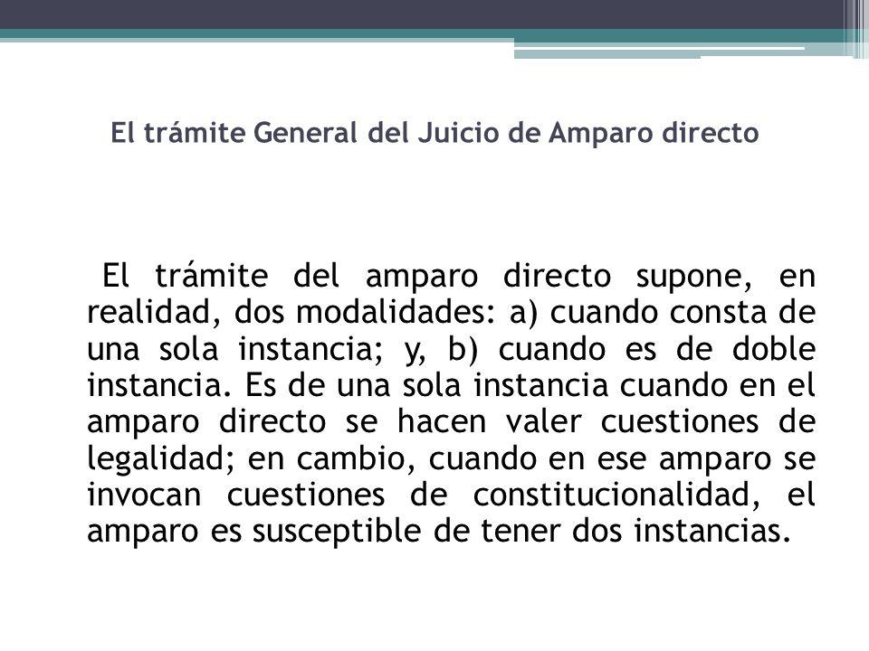 El trámite General del Juicio de Amparo directo El trámite del amparo directo supone, en realidad, dos modalidades: a) cuando consta de una sola insta