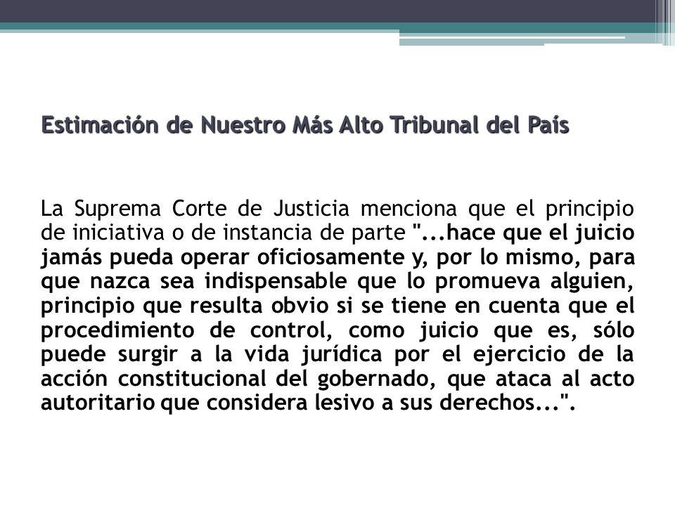 Estimación de Nuestro Más Alto Tribunal del País La Suprema Corte de Justicia menciona que el principio de iniciativa o de instancia de parte