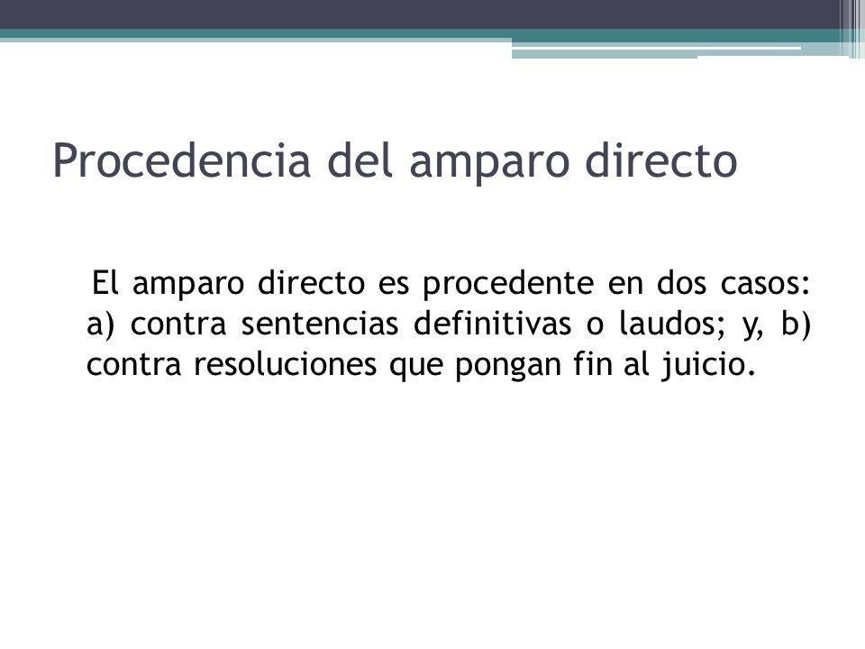 Procedencia del amparo directo El amparo directo es procedente en dos casos: a) contra sentencias definitivas o laudos; y, b) contra resoluciones que